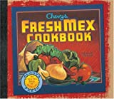 Chevys Fresh Mex Cookbook, Chevys Inc. Staff and Ten Speed Press Staff, 1580081916
