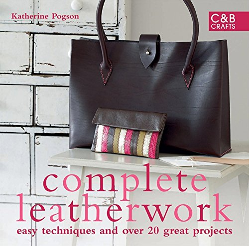 Complete Leatherwork: Easy Techniques and Over 20 Great Projects (The Complete Craft Series)