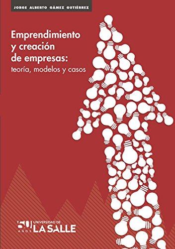 Descargar Libro Emprendimiento Creación De Empresas: Teoría, Modelos Y Casos Jorge Alberto Gamez Gutiérrez