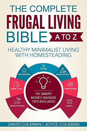 The Complete Frugal Living Bible A to Z: Learn How to Cut Everyday Expenses in Half and Live within Your Means by [Coleman, Joyce, Coleman, David]