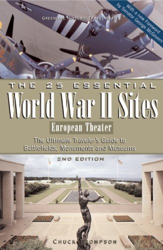 The 25 Essential World War II Sites: European Theater: The Ultimate Traveler's Guide to Battlefields, Monuments, and Museums (Greenline Historic (Ultimate Traveler)