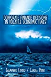 Corporate Finance Decisions in Volatile Economic Times, Giampiero Favato and Carole Print, 0595524133