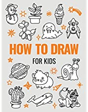 How to Draw Book for Kids: A Simple Step-by-Step Guide to Drawing Cute Animals, Cool Vehicles, Food, Plants and So Much More