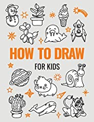 How to Draw Book for Kids: A Simple Step-by-Step Guide to Drawing Cute Animals, Cool Vehicles, Food, Plants an