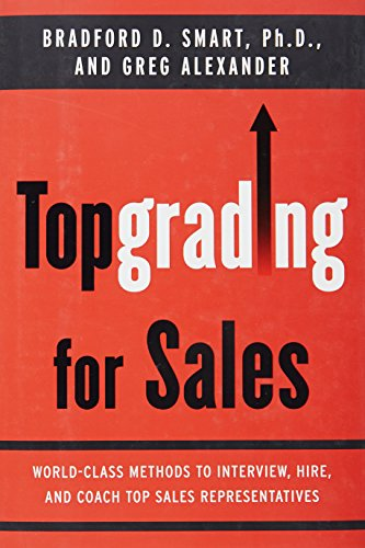 Topgrading For Sales  World Class Methods To Interview  Hire  And Coach Top Salesrepresentatives