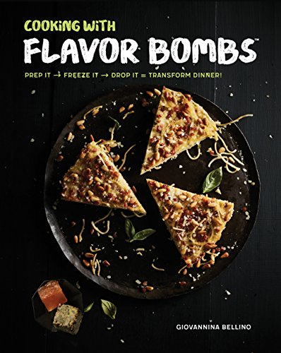 Cooking with Flavor Bombs: Prep It, Freeze It, Drop It Transform Dinner! by Giovannina Bellino