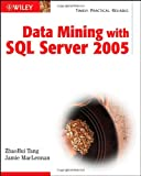 Data Mining with SQL Server 2005, Jamie MacLennan and Sze-Wing Tang, 0471462616