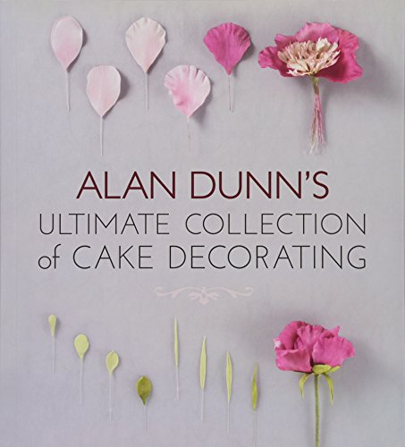 Alan Dunn's Ultimate Collection of Cake Decorating by Alan Dunn