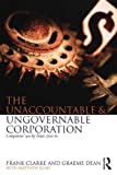 The Unaccountable Ungovernable Corporation : Corporate's Use-By-Date Closes In, Clarke, Frank and Dean, Graeme, 0415719143