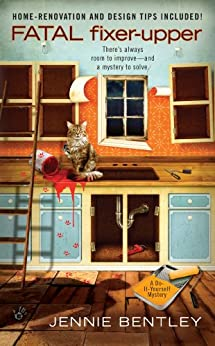 Fatal Fixer-Upper (A Do-It-Yourself Mystery Book 1) by [Bentley, Jennie]