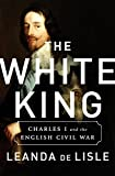 img - for The White King: Charles I and the English Civil War book / textbook / text book