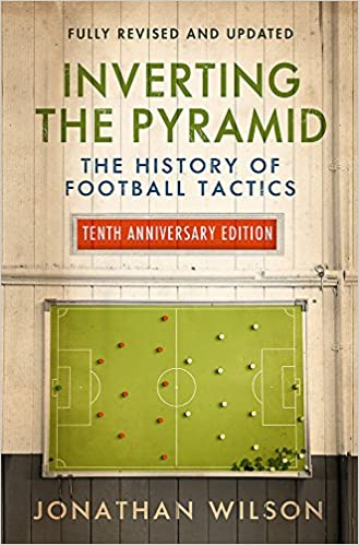 Inverting the Pyramid: The History of Football Tactics ...