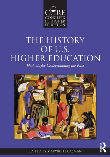 Read Online The History of U.S. Higher Education - Methods for Understanding the Past (Core Concepts in Higher Education) [Paperback] [2010] (Author) Marybeth Gasman pdf