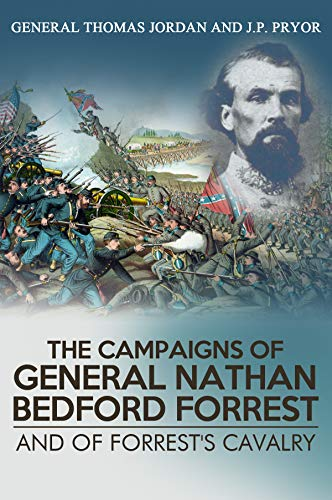 The Campaigns Of General Nathan Bedford Forrest And Of Forrest's Cavalry by [Jordan, General Thomas]