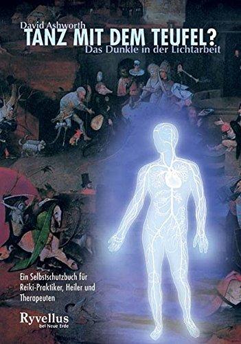 Tanz Mit Dem Teufel   Das Dunkle In Der Lichtarbeit. Ein Selbstschutzbuch Für Reiki Praktiker Heiler Und Therapeuten