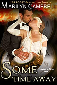 Some Time Away (Lovers in Time Series, Book 3): Time Travel Romance by [Campbell, Marilyn]