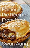 Three Famous Pie Recipes From New Zealand: Independent Author