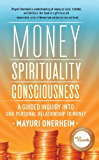 Money - Spirituality - Consciousness: A Guided Inquiry into Our Personal Relationship to Money
