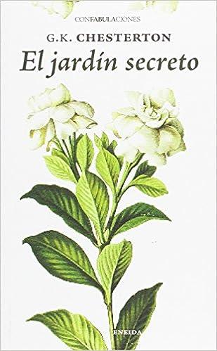 El jardín secreto (confabulaciones): Amazon.es: Chesterton, Gilbert Keith, Sotuela Elorriaga, Lur Sotuela, López Losada, Pilar: Libros