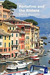 Portofino and The Riviera (Weeklong car trips in Italy) (Volume 8)
