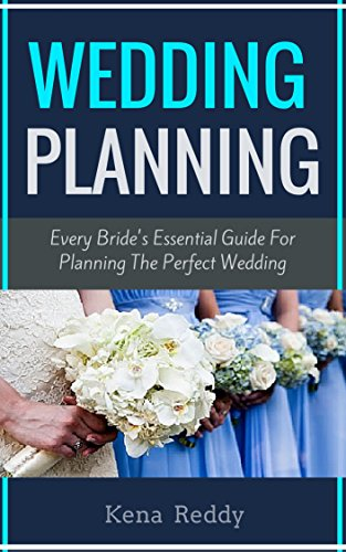 Wedding Planning : Every Bride's Essential Wedding Guide:  Plan The Perfect Wedding And Avoid Potential Mistakes (Wedding Planning Guide, Wedding Planner, Wedding Tips, Wedding Cel