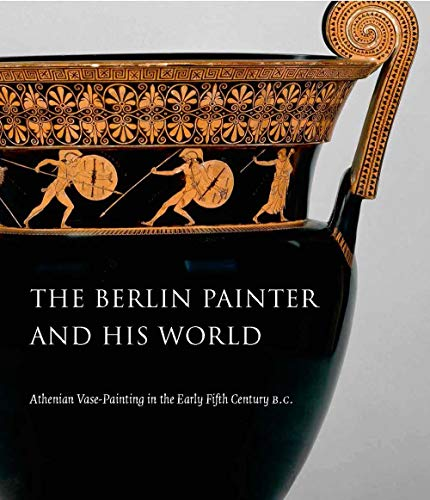 The Berlin Painter and His World: Athenian Vase-Painting in the Early Fifth Century ()