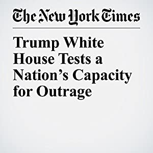Trump White House Tests a Nation's Capacity for Outrage