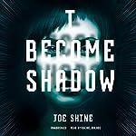 I Become Shadow | Joe Shine