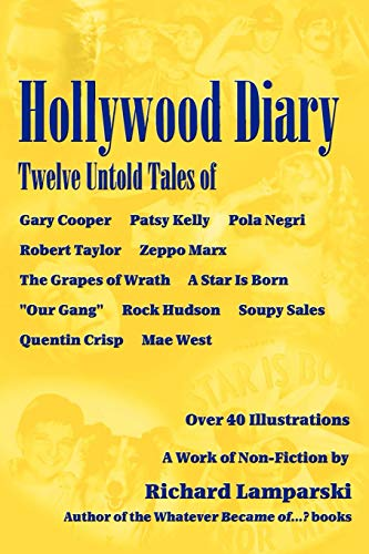 (Hollywood Diary: Twelve Untold Tales of Gary Cooper, Patsy Kelly, Pola Negri, Robert Taylor, Zeppo Marx, The Grapes of Wrath, A Star is Born, Our ... Hudson, Soupy Sales, Quentin Crisp, Mae West )