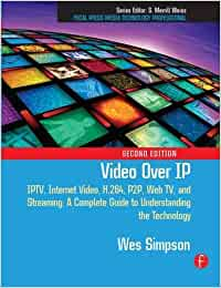 Video Over IP: IPTV, Internet Video, H.264, P2P, Web TV, and ...