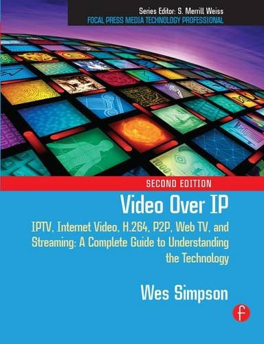 Video Over IP: IPTV, Internet Video, H.264, P2P, Web TV, and Streaming: A Complete Guide to Understanding the Technology: Amazon.es: Simpson, Wes: Libros en idiomas extranjeros