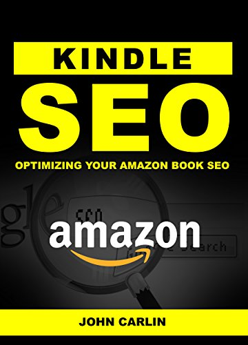Kindle SEO: Optimizing Your Amazon Book SEO (Sell More Books, Sell More Kindle Books, Sell More Ebooks, Book Marketing, Book Selling, Tips, Secrets, Shortcuts, ... Basics, and Essentials in the ebook era)