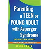 Parenting a Teen or Young Adult with Asperger Syndrome (Autistic Spectrum Disorder): 325 Ideas, Insights, Tips and Strategies