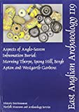 Aspects of Anglo-Saxon Inhumation Burial : Morning Thorpe, Spong Hill, Bergh Apton and Westgarth Gardens, Penn, Kenneth and Brugmann, Birte, 0905594452