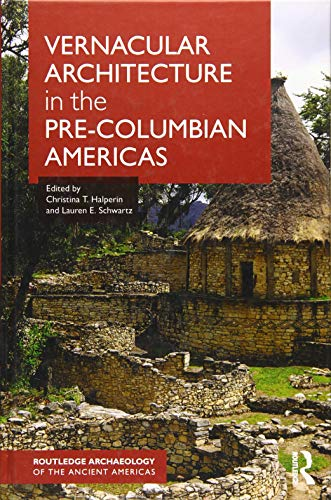 (Vernacular Architecture in the Pre-Columbian Americas (Routledge Archaeology of the Ancient Americas))
