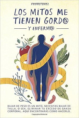 METODO GREZ - Los Mitos Me Tienen Gord@ y Enferm@: Bajar de peso es un mito. Necesitas bajar de talla, o sea, eliminar exceso de grasa corporal.