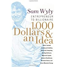 1,000 Dollars and an Idea: Entrepreneur to Billionaire