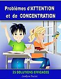 Problèmes d'ATTENTION et de CONCENTRATION - 25 solutions efficaces [article] (French Edition)