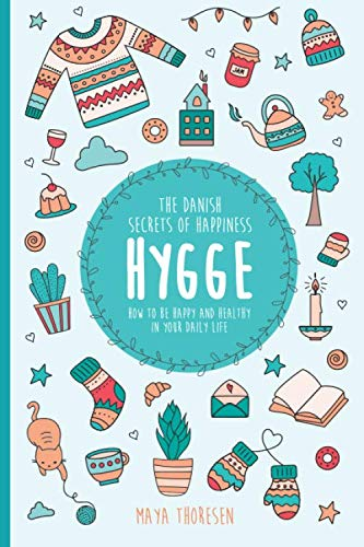 Hygge:  The Danish Secrets of Happiness: How to be Happy and...