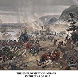 THE EMPLOYMENT OF INDIANS IN THE WAR OF 1812