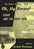 img - for Oh My Horses!: Elgar, the Music of England and the Great War (The music of Elgar) by Andrew Neill (2001-11-30) book / textbook / text book