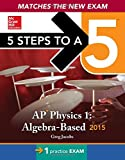 5 Steps to a 5 AP Physics 1 Algebra-Based, 2015 Edition, Jacobs, Greg and Schulman, Joshua, 0071820647