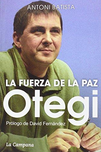 Descargar Libro Otegi La Fuerza De La Paz Antoni Batista Viladrich