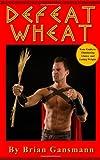 Defeat Wheat, Brian Gansmann, 0615522831