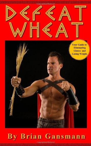 Book: Defeat Wheat - Your Guide to Eliminating Gluten and Losing Weight by Brian Gansmann