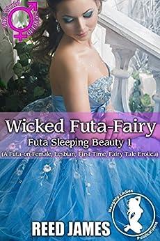 Wicked Futa-Fairy (Futa Sleeping Beauty 1): (A Futa-on-Female, Lesbian, First Time, Fairy Tale Erotica) by [James, Reed]