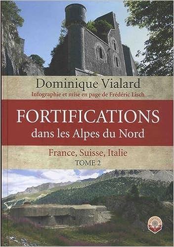 Fortifications Dans Les Alpes Du Nord France Suisse Italie Tome 2 9782953988116 Amazon Com Books