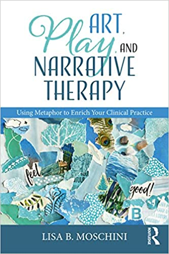 Image result for Art, play, and narrative therapy : using metaphor to enrich your clinical practice