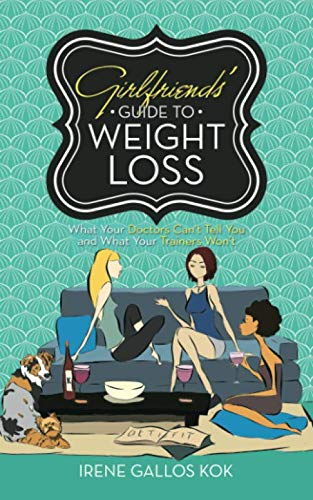 Girlfriends' Guide to Weight Loss: What Your Doctors Can't Tell You and What Your Trainers Won't (Guide To Weight Loss)