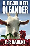 A Dead Red Oleander, R. P. Dahlke, 1478269960